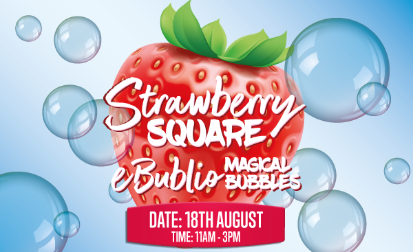 Strawberry Square eBublio Magical bubbles 18th August